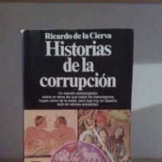 Libros de segunda mano: RICARDO DE LA CIERVA: HISTORIAS DE LA CORRUPCIÓN. Lote 76157890