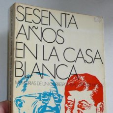 Libros de segunda mano: SESENTA AÑOS EN LA CASA BLANCA, MEMORIAS DE UN CORRESPONSAL - ARTHUR KROCK (DOPESA, 1971). Lote 58611453