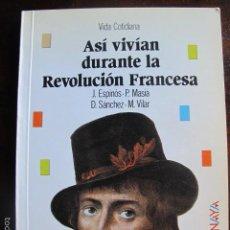 Libros de segunda mano: LIBRO ASI VIVIAN DURANTE LA REVOLUCION FRANCESA EDITORIAL ANAYA. Lote 58629178