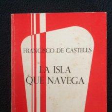 Libros de segunda mano: LA ISLA QUE NAVEGA, FRANCISCO DE CASTELLS, MENORCA. Lote 59394065