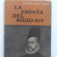 Libros de segunda mano: LA ESPAÑA DEL SIGLO XVI. 1957. ANTONIO IGUAL . Lote 60262095