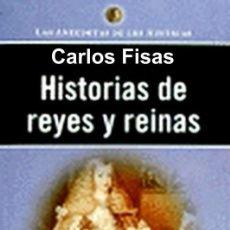 Libros de segunda mano: HISTORIA DE REYES Y REINAS CARLOS FISAS. Lote 60535895