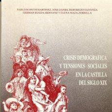 Libros de segunda mano: PABLO MARCOS MARTÍNEZ ET AL., CRISIS DEMOGRÁFICA Y TENSIONES SOCIALES EN LA CASTILLA DEL SIGLO XIX. Lote 62149424
