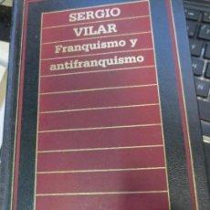 Libros de segunda mano: FRANQUISMO Y ANTIFRANQUISMO SERGIO VILAR EDIT ORBIS AÑO 1986. Lote 62671020