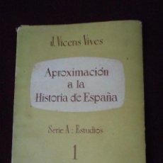 Libros de segunda mano: APROXIMACIÓN A LA HISTORIA DE ESPAÑA- J.VICENS VIVES. Lote 63189096