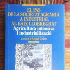 Libros de segunda mano: EL PAS DE LA SOCIETAT AGRÀRIA A INDUSTRIAL AL BAIX LLOBREGAT 1995 ÀNGEL CALVO IMPECABLE V FOTOS. Lote 63517820