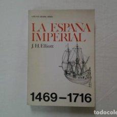 Libros de segunda mano: LIBRO. J.H. ELLIOTT. LA ESPAÑA IMPERIAL 1469- 1716. Lote 63582816