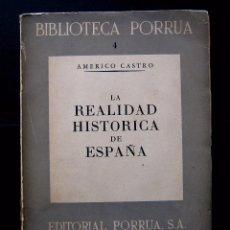 Libros de segunda mano: AMÉRICO CASTRO: LA REALIDAD HISTÓRICA DE ESPAÑA - MÉXICO, EDITORIAL PORRUA, 1954 - PRIMERA EDICIÓN. Lote 65861926
