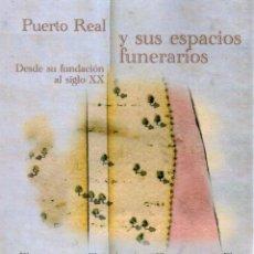 Libros de segunda mano: HISTORIA. PUERTO REAL (CÁDIZ) Y SUS ESPACIOS FUNERARIOS. DESDE SU FUNDACIÓN AL S. XX. IZCO REINA. Lote 182056411