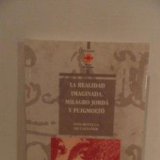 Libros de segunda mano: LA REALIDAD IMAGINADA. MILAGRO JORDA Y PUIGMOLTO. ALICANTE: INSTITUTO CULTURA JUAN GIL-ALBERT, 1998. Lote 66043522