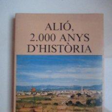 Libros de segunda mano: ALIÓ, 2000 ANYS D'HISTÒRIA PER JOAN VALLVÉ I BENACH - LLIBRE NUMERAT.. Lote 66119406