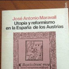 Libros de segunda mano: UTOPIA Y REFORMISMO EN LA ESPAÑA DE LOS AUSTRIAS. JOSÉ ANTONIO MARAVALL.. Lote 162651349
