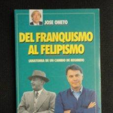 Libros de segunda mano: DEL FRANQUISMO AL FELIPISMO - TIEMPO - JOSE ONETO - 1.986 - ( NUEVO ). Lote 66756042