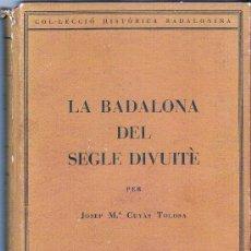 Libros de segunda mano: LA BADALONA DEL SEGLE DIVUITÈ JOSEP Mª CUYÀS TOLOSA AÑO 1936. Lote 67701213