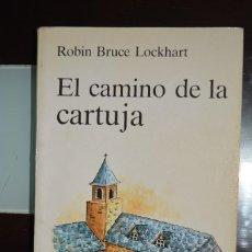 Libros de segunda mano: EL CAMINO DE LA CARTUJA. AUTOR: ROBIN BRUCE LOCKHART. Lote 187417675