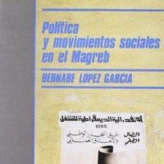 Libros de segunda mano: POLÍTICA Y MOVIMIENTOS SOCIALES EN EL MAGREB. BERNABÉ LÓPEZ GARCÍA. Lote 69288477