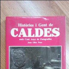 Libros de segunda mano: 'HISTÒRIES I GENT DE CALDES AMB CENT ANYS DE FOTOGRAFIES'. Lote 69470145