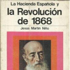 Libros de segunda mano: LA REVOLUCIÓN DE 1868. JESÚS MARTÍN NIÑO. MINISTERIO DE HACIENDA. MADRID. 1972. Lote 69997201