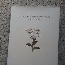 Libros de segunda mano: LA INDUSTRIA TABAQUERA CANARIA (1852-2002), DE ANDRÉS ARNALDOS MARTÍNEZ Y JORGE ARNALDOS ARMAS. Lote 70240769