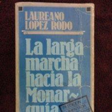 Libros de segunda mano: LA LARGA MARCHA HACIA LA MONARQUIA , LAUREANO LOPEZ RODO - 1.979. Lote 70447781