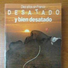 Libros de segunda mano: DESATADO Y BIEN DESATADO , DIEZ AÑOS SIN FRANCO - 1.985. Lote 70480029