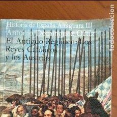 Libros de segunda mano: EL ANTIGUO RÉGIMEN: LOS REYES CATÓLICOS Y LOS AUSTRIAS. ANTONIO DOMÍNGUEZ ORTIZ.. Lote 221586827