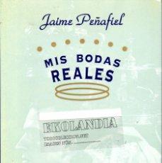 Libros de segunda mano: MIS BODAS REALES ~ EKL JAIME PEÑAFIEL. Lote 72049991