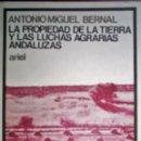 Libros de segunda mano: LA PROPIEDAD DE LA TIERRA Y LAS LUCHAS AGRARIAS ANDALUZAS. ANTONIO M. BERNAL. Lote 26933840