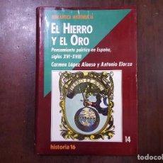 Libros de segunda mano: EL HIERRO Y EL ORO - ANTONIO ELORZA; CARMEN LÓPEZ ALONSO. Lote 72836582