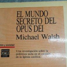 Libros de segunda mano: LIBRO EL MUNDO SECRETO DEL OPUS DEI MICHAEL WALSH 1990. Lote 74100879