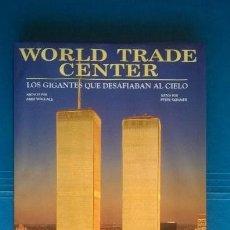 Libros de segunda mano: WORLD TRADE CENTER - LOS GIGANTES QUE DESAFIABAN AL CIELO -ISBN: 9788422694762 - TORRES GEMELAS NY. Lote 74447295