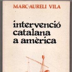 Libros de segunda mano: INTERVENCIO CATALANA A AMERICA - MARC-AURELI VILA - EN CATALAN *. Lote 115648771