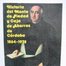 Libros de segunda mano: HISTORIA DEL MONTE DE PIEDAD Y CAJA DE AHORROS DE CÓRDOBA 1864-1978. Lote 75038999