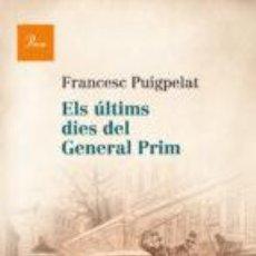 Libros de segunda mano: ELS ÚLTIMS DIES DEL GENERAL PRIM. Lote 76017471