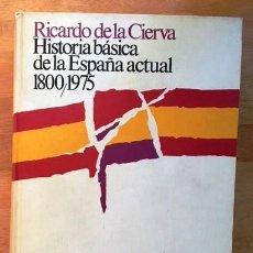 Libros de segunda mano: RICARDO DE LA CIERVA - HISTORIA BÁSICA DE LA ESPAÑA ACTUAL 1800 / 1975. Lote 77496433