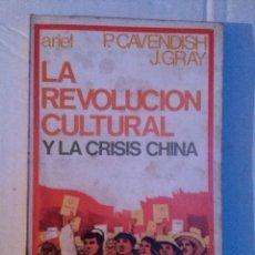 Libros de segunda mano: LA REVOLUCION CULTURAL Y LA CRISIS CHINA. P. CAVENDISH Y J,GRAY. ED. ARIEL, 1970. Lote 77850885