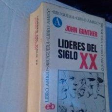 Libros de segunda mano: LÍDERES DEL SIGLO XX - JOHN GUNTHER - ED. BRUGUERA. LIBRO AMIGO 1969. Lote 104421328