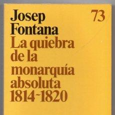 Libros de segunda mano: JOSEP FONTANA, LA QUIEBRA DE LA MONARQUÍA ABSOLUTA 1814 - 1820. Lote 78514273