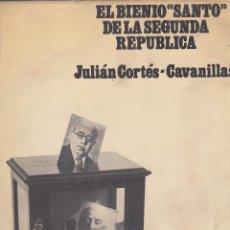 Libros de segunda mano: JULIÁN CORTÉS-CAVANILLAS. EL BIENIO SANTO DE LA SEGUNDA REPÚBLICA. BARCELONA, 1973.. Lote 78575097