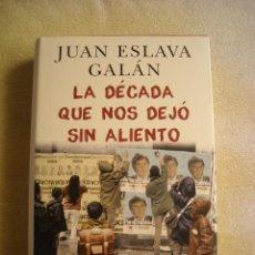 Libros de segunda mano: LA DECADA QUE NOS DEJO SIN ALIENTO (TAPA DURA CON SOBRECU) - JUAN ESLAVA GALAN - ED ORIGINAL PLANETA. Lote 80190665