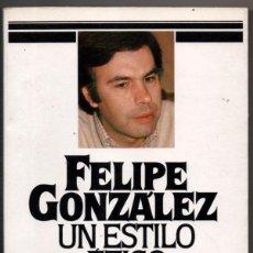Libros de segunda mano: UN ESTILO ETICO - FELIPE GONZALEZ - ILUSTRADO *. Lote 80807343