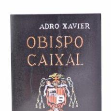 Libros de segunda mano: OBISPO CAIXAL. FRENTE AL LIBERALISMO. SIGLO XIX - XAVIER, ADRO. Lote 81880871