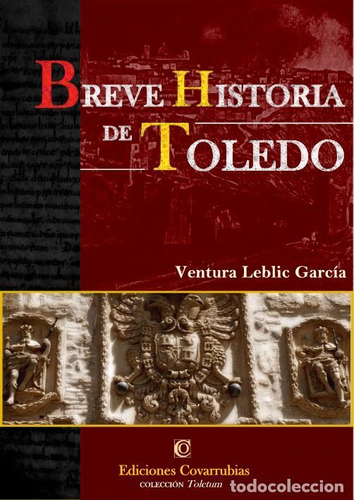 CASTILLA - ARTE - BREVE HISTORIA DE TOLEDO (Libros de Segunda Mano - Historia Moderna)