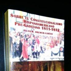 Libros de segunda mano: SOBRE EL CONSTITUCIONALISMO HISPANOAMERICANO PRE-GADITANO 1811-1812 / ALLAN R. BREWER-CARIAS. Lote 82302204
