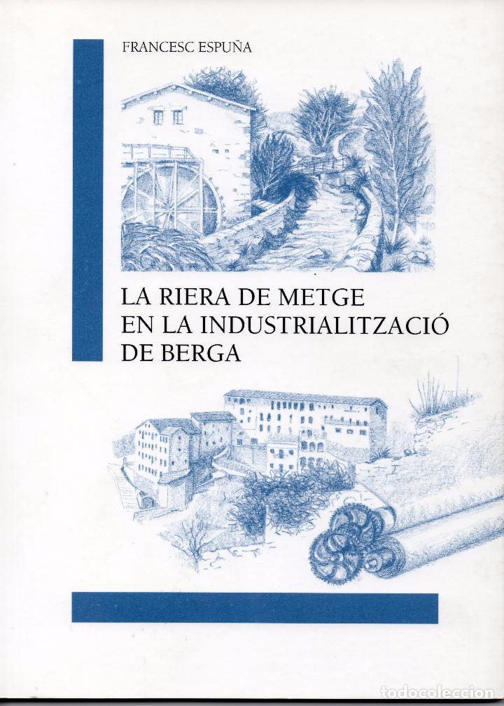 LA RIERA DE METGE EN LA INDUSTRIALITZACIÓ DE BERGA (Libros de Segunda Mano - Historia Moderna)