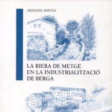 Libros de segunda mano: LA RIERA DE METGE EN LA INDUSTRIALITZACIÓ DE BERGA. Lote 82661968