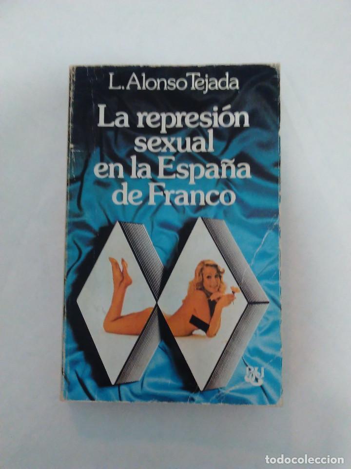 LA REPRESION SEXUAL EN LA ESPAÑA DE FRANCO - L. ALONSO TEJADA (Libros de Segunda Mano - Historia Moderna)
