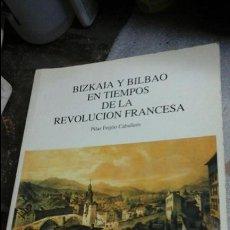 Libros de segunda mano: BIZKAIA Y BILBAO EN TIEMPOS DE LA REVOLUCION FRANCESA.PILAR FEIJOO CABALLERO. Lote 83269366