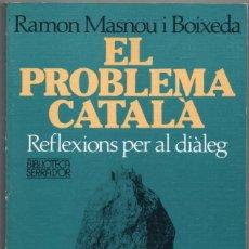 Libros de segunda mano: EL PROBLEMA CATALA - RAMON MASNOU I BOIXEDA - EN CATALAN *. Lote 83503412