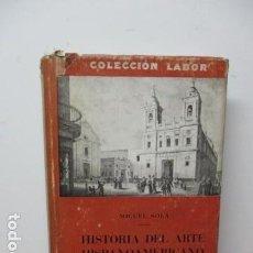 Libros de segunda mano: HISTORIA DEL ARTE HISPANOAMERICANO. MIGUEL SOLA. EDIT. LABOR. 1958.. Lote 83713832
